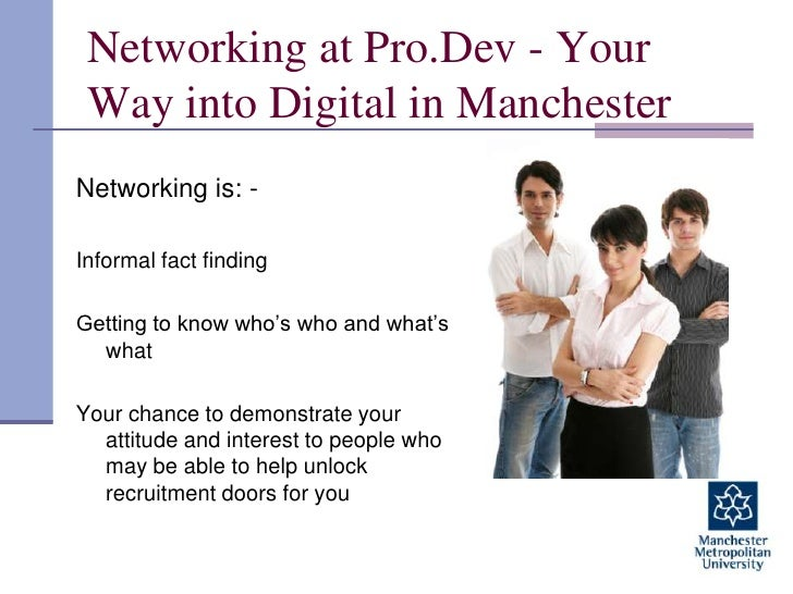Networking at Pro.Dev - Your Way into Digital in Manchester<br />Networking is: -<br />Informal fact finding<br />Getting ...