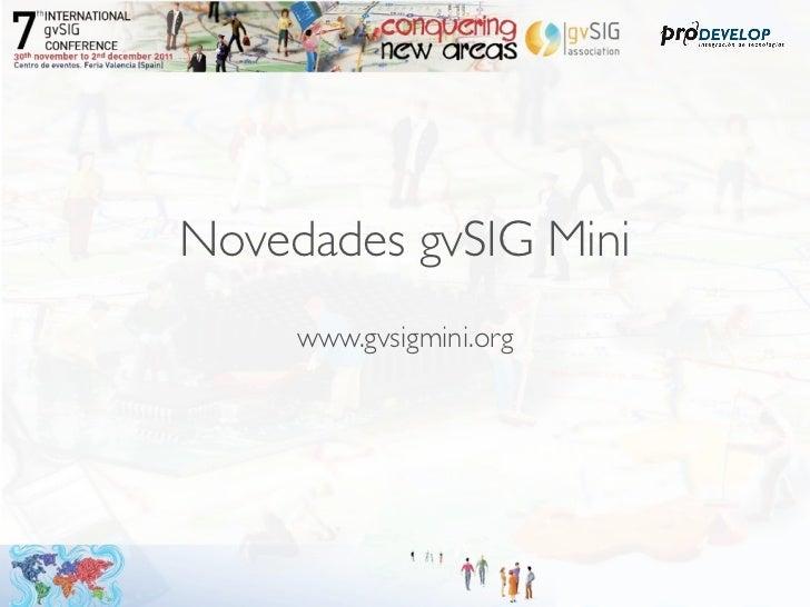 Novedades gvSIG Mini     www.gvsigmini.org