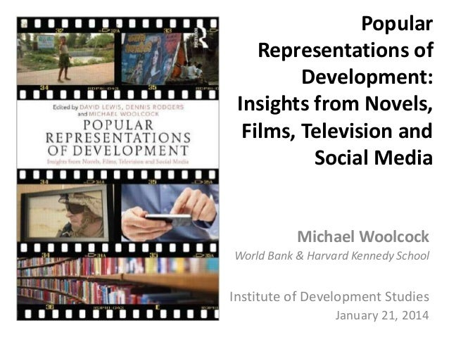 Popular Representations of Development: Insights from Novels, Films, Television and Social Media  Michael Woolcock World B...