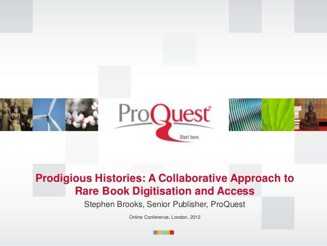 Prodigious Histories: A Collaborative Approach to       Rare Book Digitisation and Access         Stephen Brooks, Senior P...