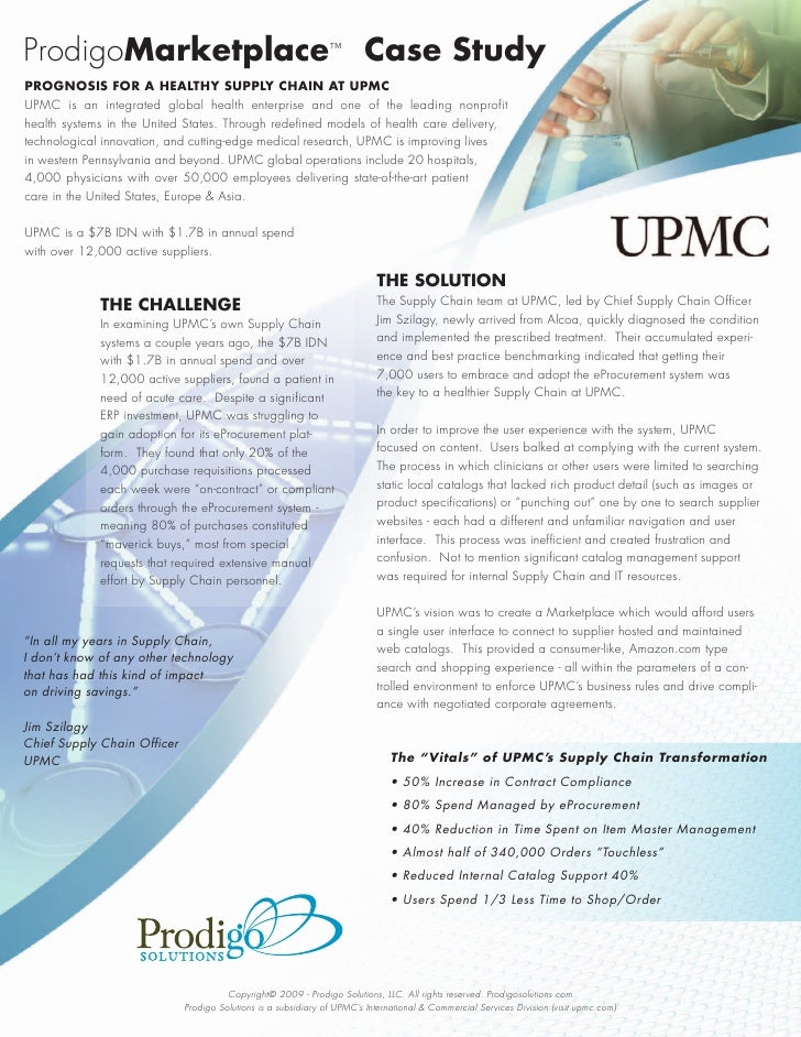 ProdigoMarketplace™ Case Study PROGNOSIS FOR A HEALTHY SUPPLY CHAIN AT UPMC UPMC is an integrated global health enterprise...