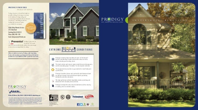 By PRODIGY PROVIDES PEACE OF MIND. SIDING INSULATED ASTM D7793 & D6864/D7251 Pertains to Prodigy vinyl siding. Consult the...