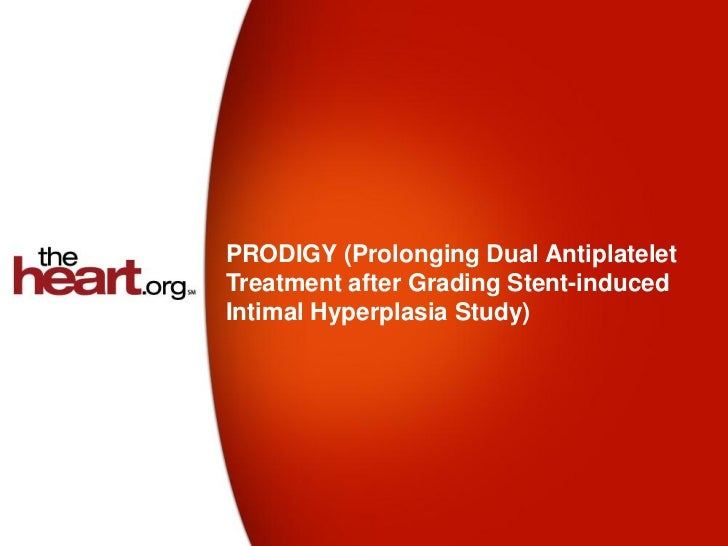 PRODIGY (Prolonging Dual AntiplateletTreatment after Grading Stent-inducedIntimal Hyperplasia Study)