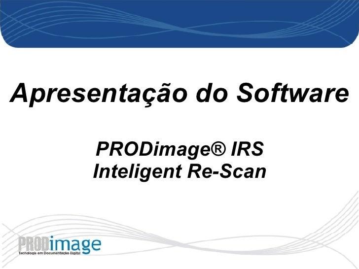 Apresentação do Software PRODimage® IRS Inteligent Re-Scan
