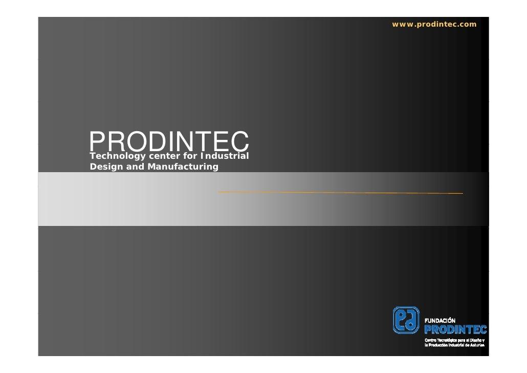 www.prodintec.com     PRODINTEC Technology center for Industrial Design and Manufacturing