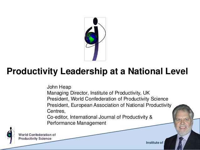 Productivity Leadership at a National Level                  John Heap                  Managing Director, Institute of Pr...