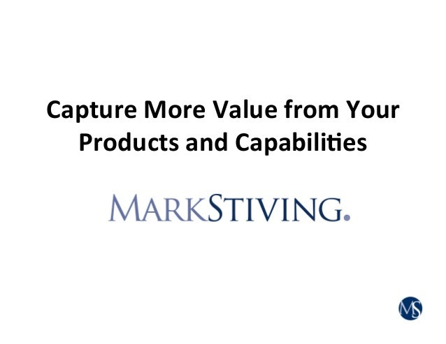 Capture More Value from Your Products and Capabili7es