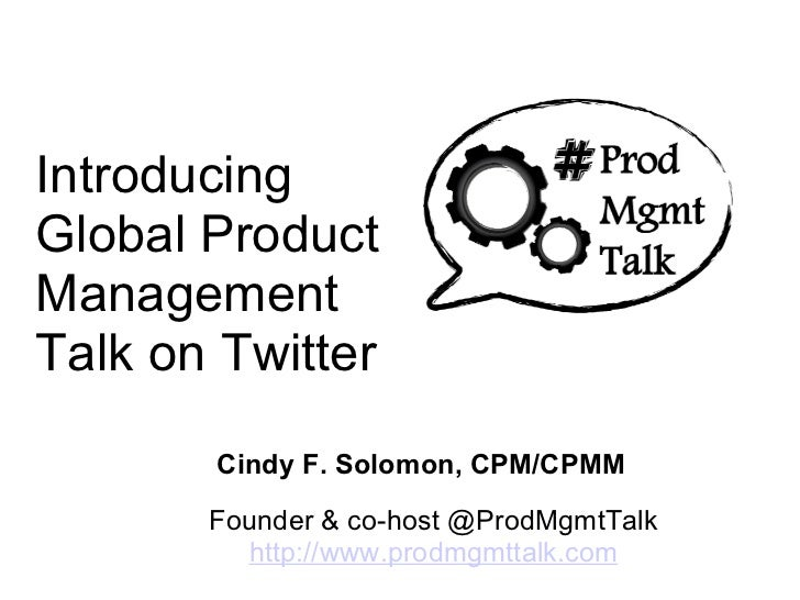 Introducing Global Product Management Talk on Twitter Founder & co-host @ProdMgmtTalk http://www.prodmgmttalk.com Cindy F....