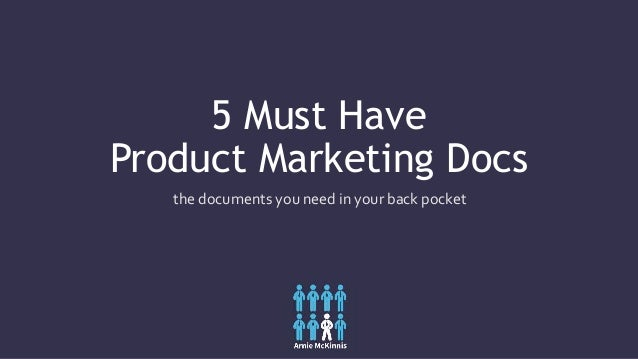5 Must Have Product Marketing Docs the documents you need in your back pocket