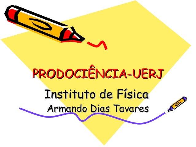 PRODOCIÊNCIA-UERJ Instituto de Física Armando Dias Tavares