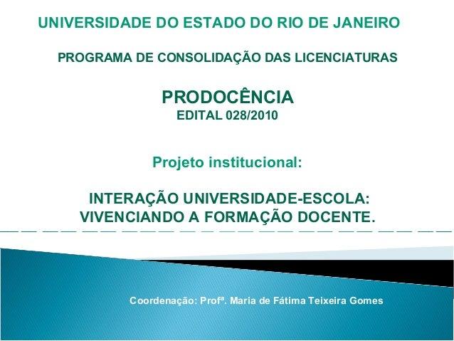 UNIVERSIDADE DO ESTADO DO RIO DE JANEIRO    PROGRAMA DE CONSOLIDAÇÃO DAS LICENCIATURAS                  PRODOCÊNCIA       ...