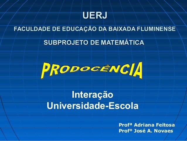 UERJFACULDADE DE EDUCAÇÃO DA BAIXADA FLUMINENSE       SUBPROJETO DE MATEMÁTICA             Interação        Universidade-E...