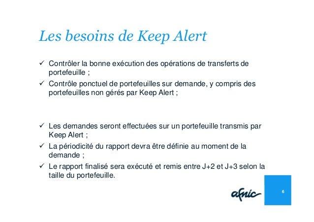 Les besoins de Keep Alert Contrôler la bonne exécution des opérations de transferts de portefeuille ; Contrôle ponctuel de...