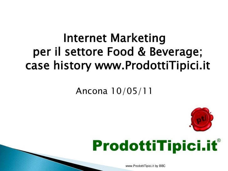 Internet Marketing per il settore Food & Beverage;case history www.ProdottiTipici.it<br />Ancona 10/05/11  <br />www.Prodo...