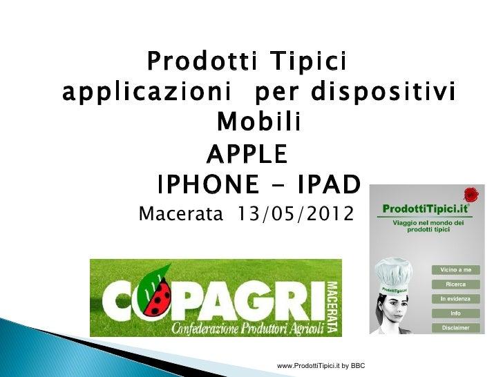 Prodotti Tipiciapplicazioni per dispositivi           Mobili          APPLE       IPHONE - IPAD     Macerata 13/05/2012   ...