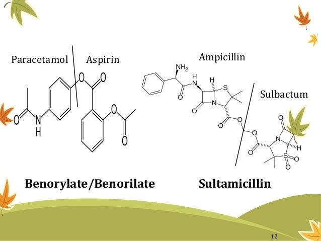 AspirinParacetamol Sulbactum Ampicillin Benorylate/Benorilate Sultamicillin 12