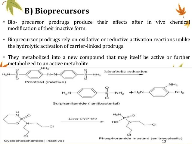 B) Bioprecursors • Bio- precursor prodrugs produce their effects after in vivo chemical modification of their inactive for...