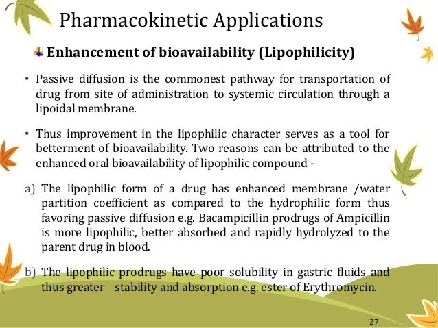 Enhancement of bioavailability (Lipophilicity) • Passive diffusion is the commonest pathway for transportation of drug fro...