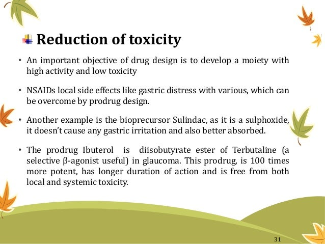 Reduction of toxicity • An important objective of drug design is to develop a moiety with high activity and low toxicity •...