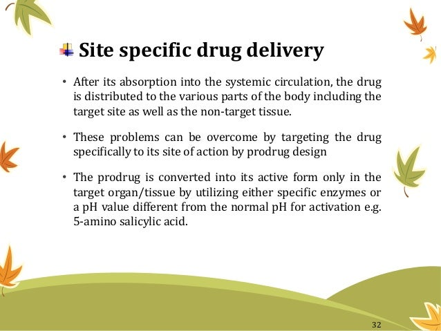 Site specific drug delivery • After its absorption into the systemic circulation, the drug is distributed to the various p...