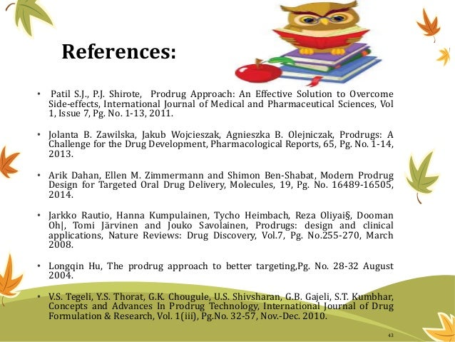 References: • Patil S.J., P.J. Shirote, Prodrug Approach: An Effective Solution to Overcome Side-effects, International Jo...