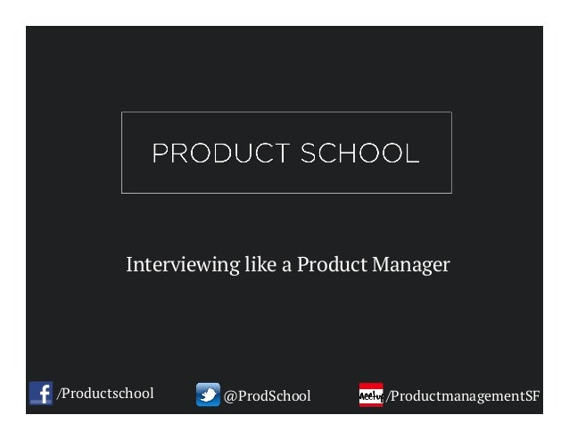 Interviewing like a Product Manager /Productschool @ProdSchool /ProductmanagementSF