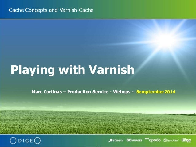 1  Cache Concepts and Varnish-Cache  Playing with Varnish  Marc Cortinas – Production Service - Webops - Semptember2014