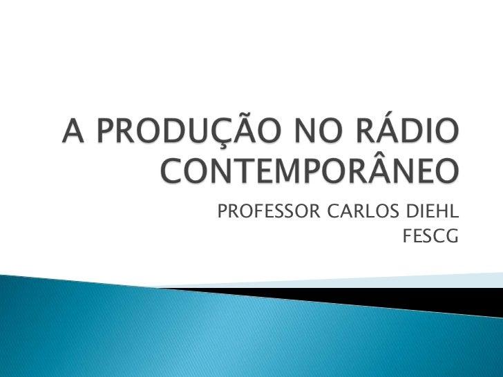 PROFESSOR CARLOS DIEHL                FESCG