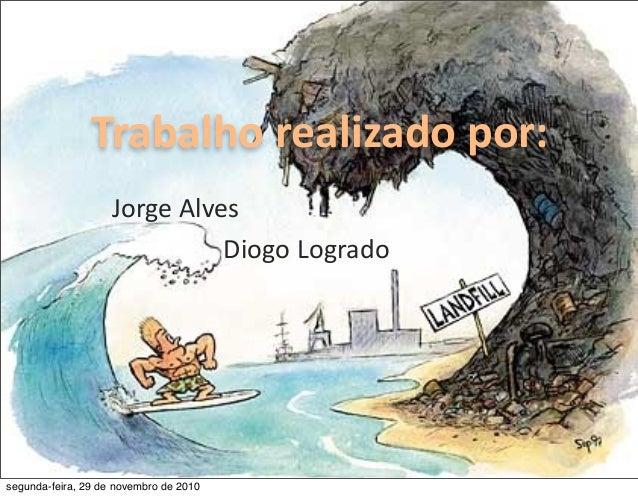 JorgeAlves Trabalhorealizadopor: DiogoLogrado segunda-feira, 29 de novembro de 2010