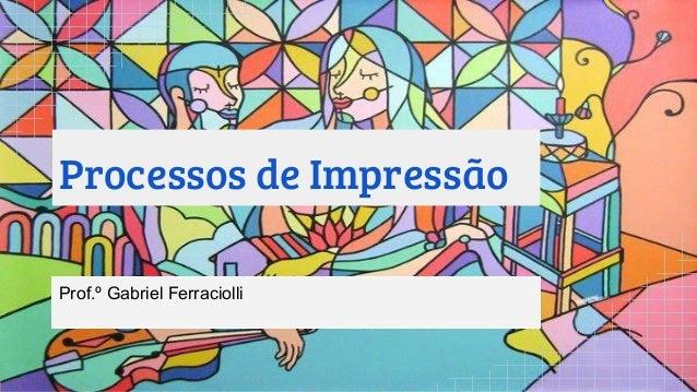Processos de Impressão Prof.º Gabriel Ferraciolli