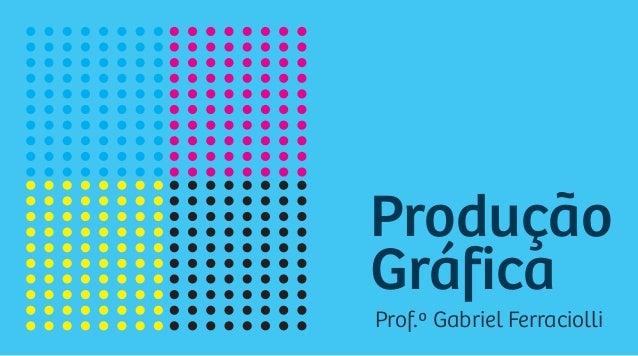Produção Gráfica Prof.º Gabriel Ferraciolli