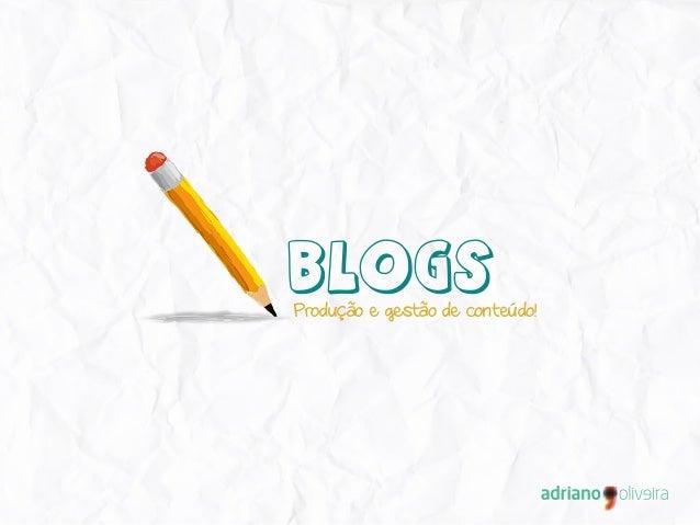 Blogs Produção e gestão de conteúdo!