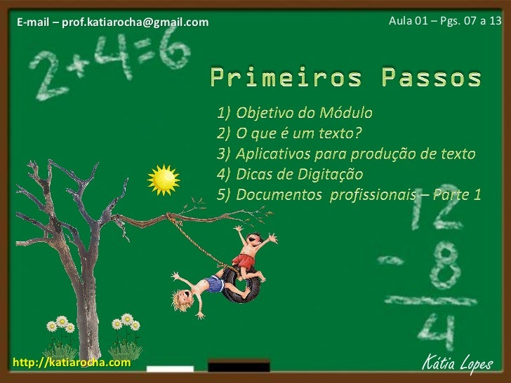 E-mail – prof.katiarocha@gmail.com   Aula 01 – Pgs. 07 a 13http://katiarocha.com                      Kátia Lopes
