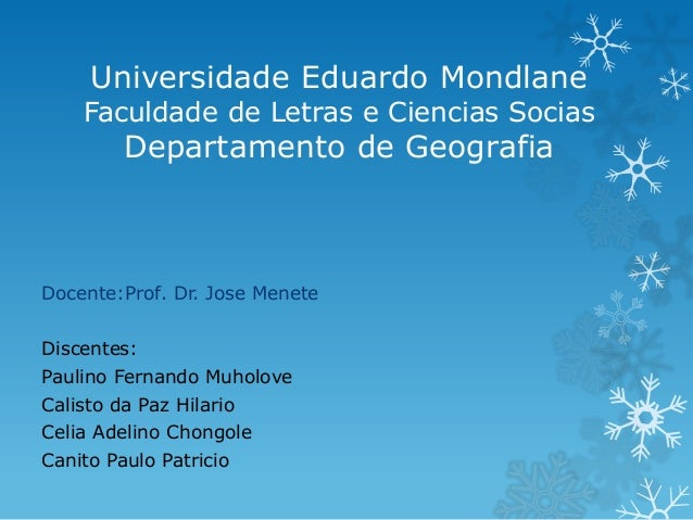 Universidade Eduardo Mondlane    Faculdade de Letras e Ciencias Socias         Departamento de GeografiaDocente:Prof. Dr. ...