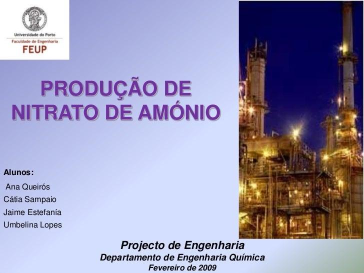 PRODUÇÃO DE NITRATO DE AMÓNIOAlunos:Ana QueirósCátia SampaioJaime EstefaníaUmbelina Lopes                      Projecto de...