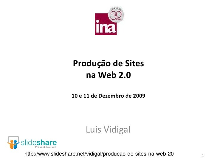 Produção de Sites                       na Web 2.0                     10 e 11 de Dezembro de 2009                        ...
