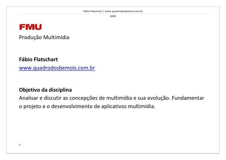 Fábio Flatschart | www.quadrodosbemois.com.br                                              1 de janeiro de 2009     Produç...