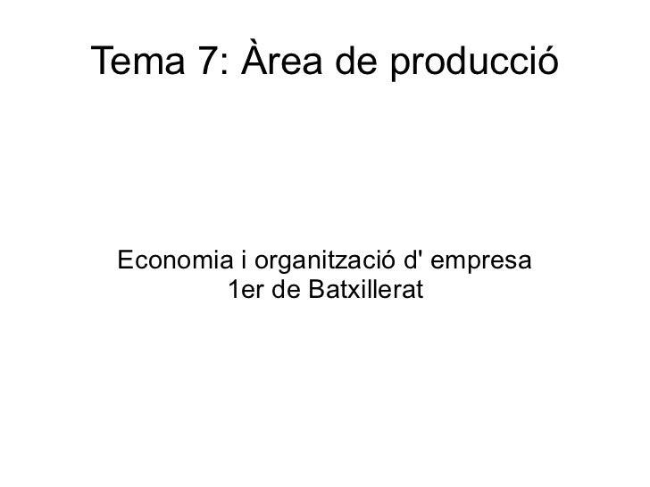 Tema 7: Àrea de producció Economia i organització d' empresa 1er de Batxillerat