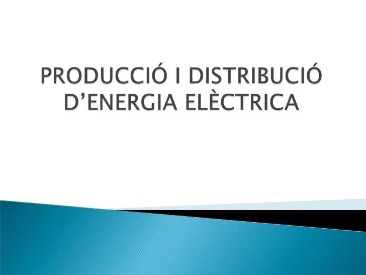PRODUCCIÓ I DISTRIBUCIÓ D'ENERGIA ELÈCTRICA<br />