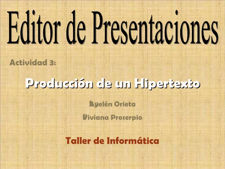 Actividad 3: Alumna:  Ayelén Orieta Profesora:  Viviana Proserpio Taller de Informática Editor de Presentaciones Producció...