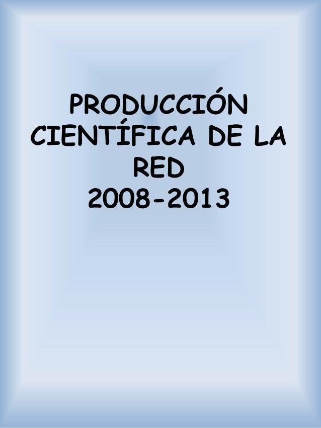 PRODUCCIÓN CIENTÍFICA DE LA RED 2008-2013