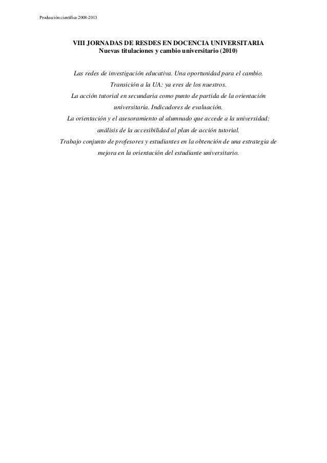 Producción científica 2008-2013  VIII JORNADAS DE RESDES EN DOCENCIA UNIVERSITARIA Nuevas titulaciones y cambio universita...