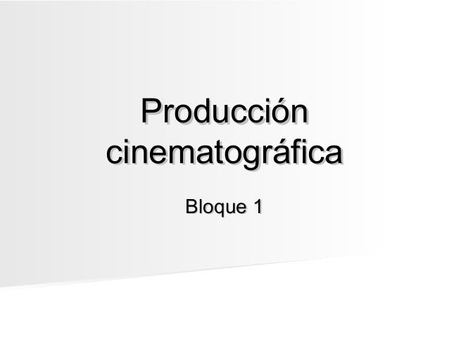 Produccióncinematográfica    Bloque 1
