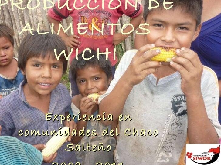 PRODUCCIÓN DE ALIMENTOS WICHI Experiencia en comunidades del Chaco Salteño 2009 - 2011