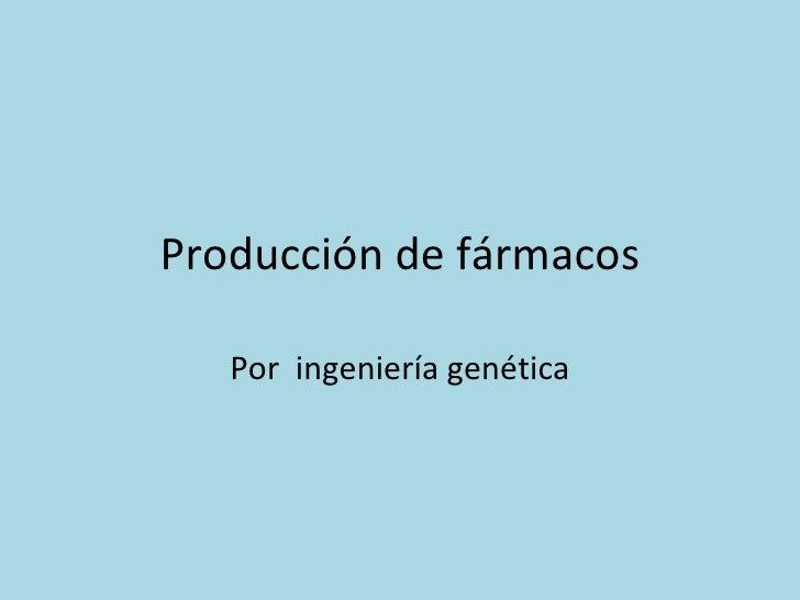 Producción de fármacos Por  ingeniería genética