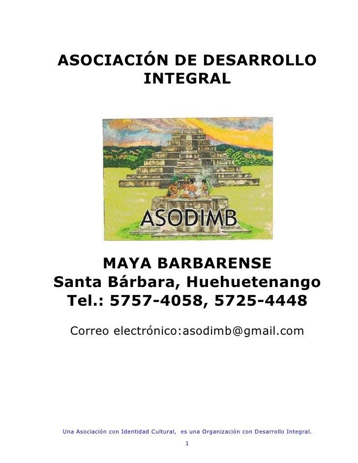 ASOCIACIÓN DE DESARROLLO        INTEGRAL      MAYA BARBARENSESanta Bárbara, Huehuetenango Tel.: 5757-4058, 5725-4448  Corr...