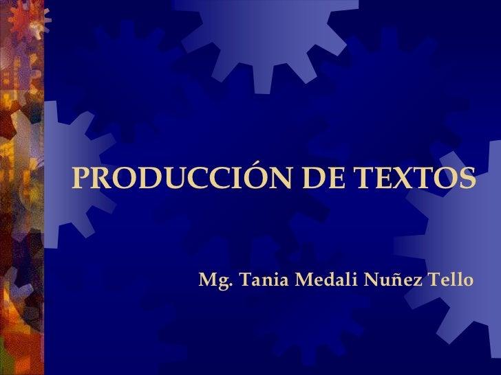 PRODUCCIÓN DE TEXTOS<br />Mg. Tania Medali Nuñez Tello<br />