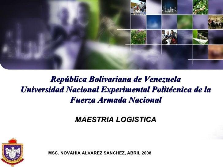 República Bolivariana de Venezuela Universidad Nacional Experimental Politécnica de la Fuerza Armada Nacional MAESTRIA LOG...