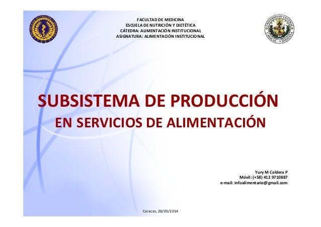 SUBSISTEMA  DE  PRODUCCIÓN     EN  SERVICIOS  DE  ALIMENTACIÓN   Caracas,  26/05/2014   FACULTAD  DE...