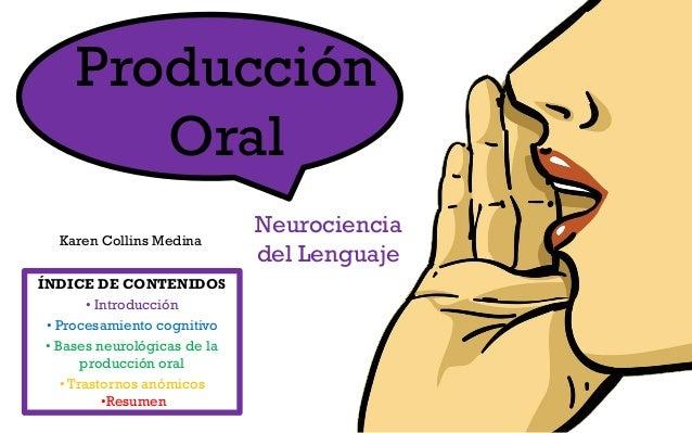 Producción Oral Karen Collins Medina  ÍNDICE DE CONTENIDOS • Introducción • Procesamiento cognitivo • Bases neurológicas d...